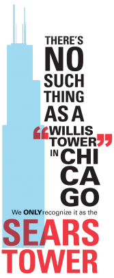 There's no such thing as a Willis Tower in Chicago. We only recognize it as the Sears Tower.