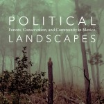 Political Landscapes- Forest, Conservation and Community in Mexico