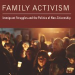 Family Activism - Immigrant Struggles and the Politics of Non-Citizenship