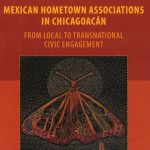 Mexican Hometown Associations in Chicagoacan - From Local Transnational Civic Engagement;
