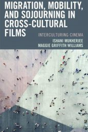 """Migration, Mobility & Sojourning in Cross-Cultural Films: Interculturing Cinema"