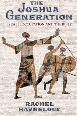 """The Joshua Generation: Israeli Occupation and the Bible"" by Rachel Havrelock"