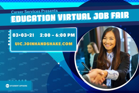 "Text says ""Career Services Presents Education Virtual Job Fair March 3, 2021, 2-6 p.m."" Photo of a woman with long dark hair shaking hands with unknown person."